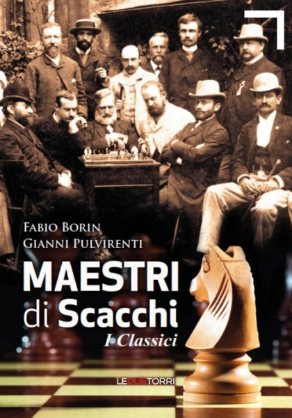 Maestri di Scacchi. I classici - Fabio Borin e Gianni Pulvirenti