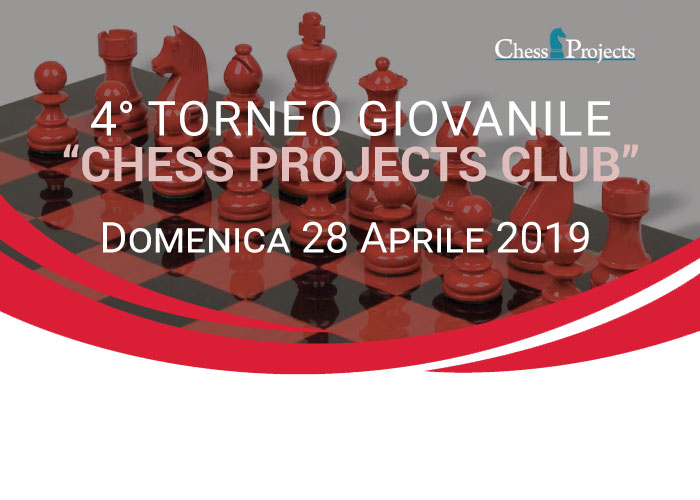 4° TORNEO GIOVANILE CHESS PROJECTS CLUB