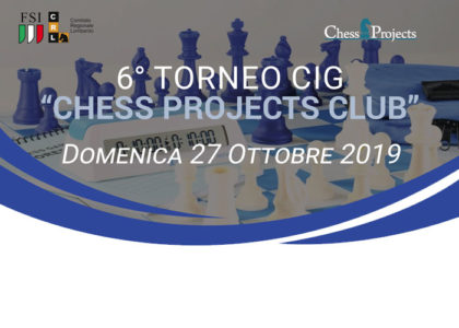 6° TORNEO CIG CHESS PROJECTS CLUB