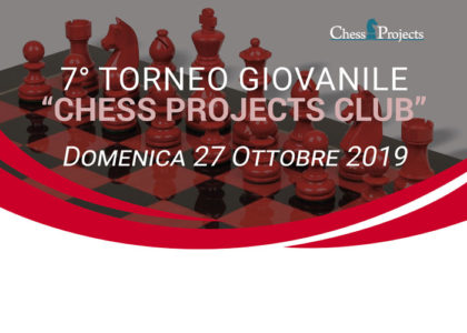 7° TORNEO GIOVANILE CHESS PROJECTS CLUB
