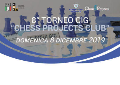 8° TORNEO CIG CHESS PROJECTS CLUB - 8 dicembre 2019